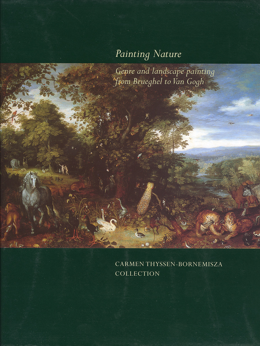 Painting Nature. Genre and landscape painting from Brueghel to Van Gogh. Carmen Thyssen-Bornemisza Collection