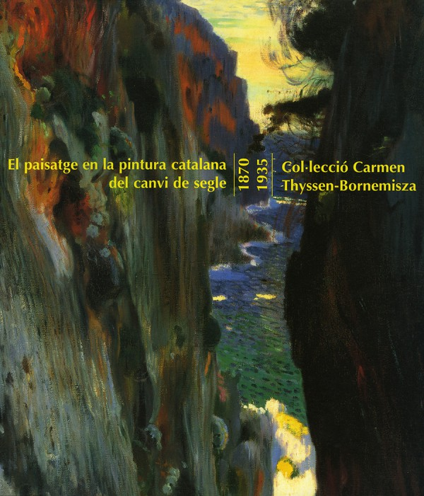 El paisatge en la pintura catalana del canvi de segle. 1870-1935. Col.lecciò Carmen Thyssen-Bornemisza